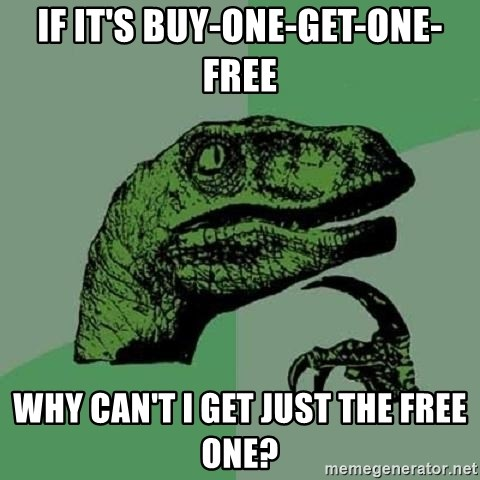 Philosoraptor - If it's buy-one-get-one-free why can't I get just the free one?