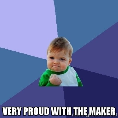 Success Kid -  VERY PROUD WITH THE MAKER
