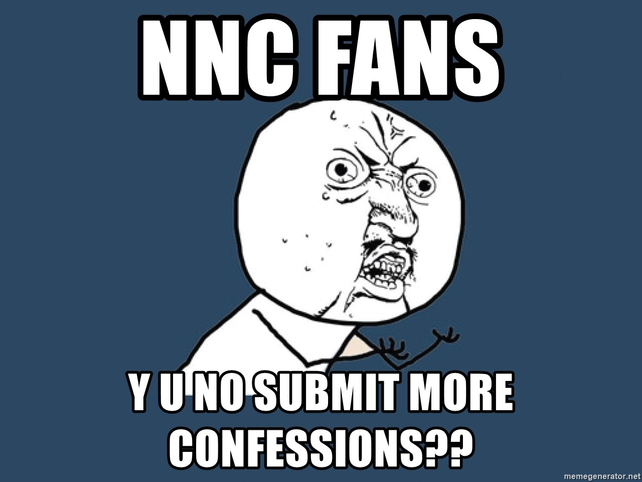 Y U No - nnc Fans y u no submit more confessions??
