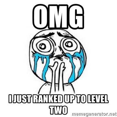 Crying face - OMG I JUST RANKED UP TO LEVEL TWO