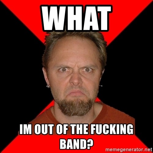 Typical-Lars-Ulrich - WHAT IM OUT OF THE FUCKING BAND?