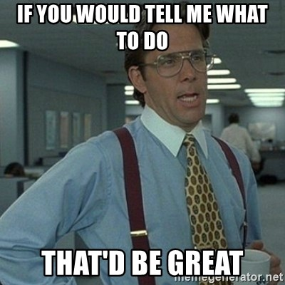 Yeah that'd be great... - If you would tell me what to do that'd be great