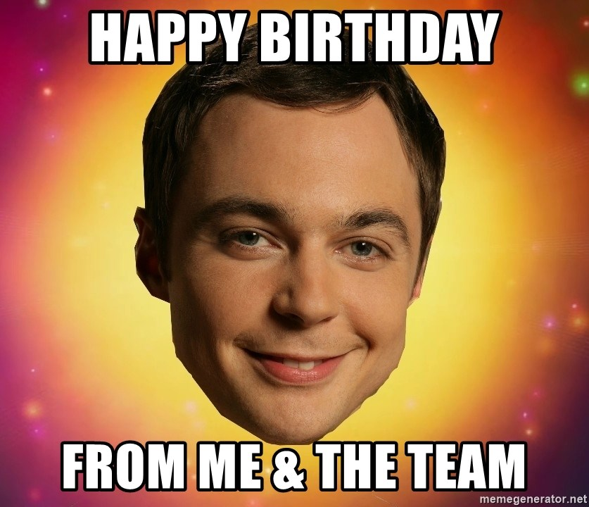 Sheldon Big Bang Theory - Happy Birthday from me & the Team