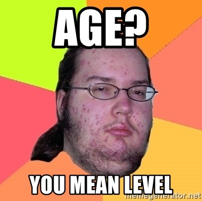 Butthurt Dweller - age? you mean level