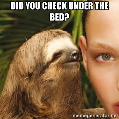 Whisper Sloth - DID YOU CHECK UNDER THE BED?