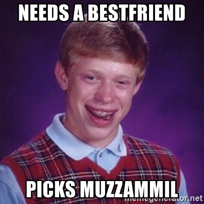 Bad Luck Brian - NEEDS A BESTFRIEND  PICKS MUZZAMMIL