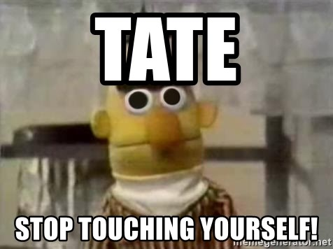 Bert - Tate Stop touching yourself!