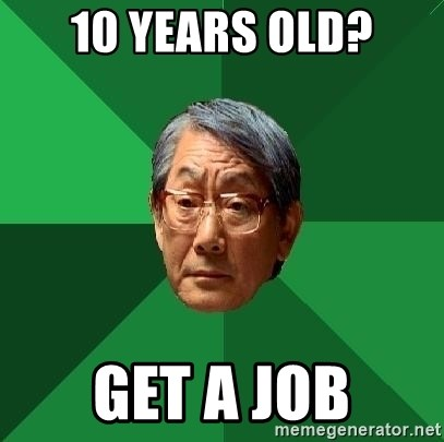 High Expectations Asian Father - 10 YEARS OLD? GET A JOB
