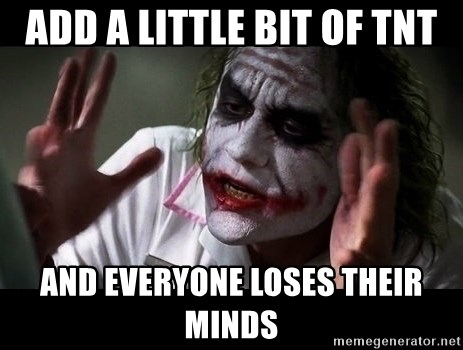 joker mind loss - Add a little BIT OF TNT AND EVERYONE LOSES THEIR MINDS