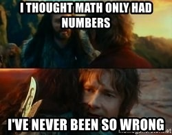 Never Have I Been So Wrong - I thought math only had numbers I've never been so wrong
