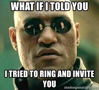 What if I told you / Matrix Morpheus - WHAT IF I TOLD YOU I TRIED TO RING AND INVITE YOU