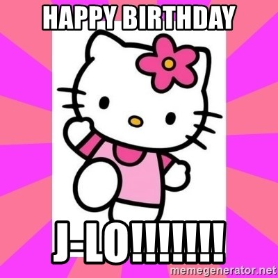 Hello Kitty - HAPPY BIRTHDAY J-LO!!!!!!!