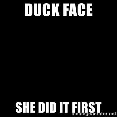 black background - Duck Face she did it first