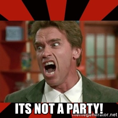 Arnold Schwarzenegger 1 - Its not a party!