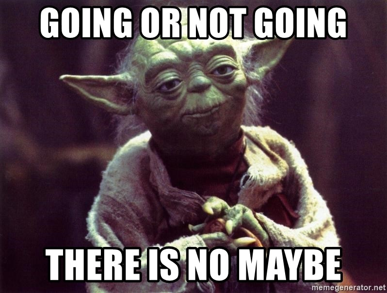 Yoda - Going or not going there is no maybe