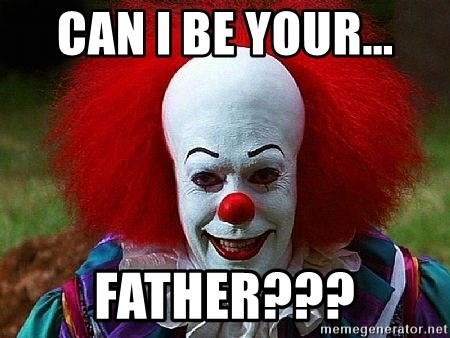 Pennywise the Clown - CAN I BE YOUR... FATHER???