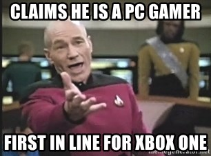 Captain Picard - Claims he is a pc gamer first in line for xbox one