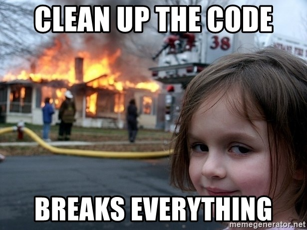 Disaster Girl - clean up the code breaks everything