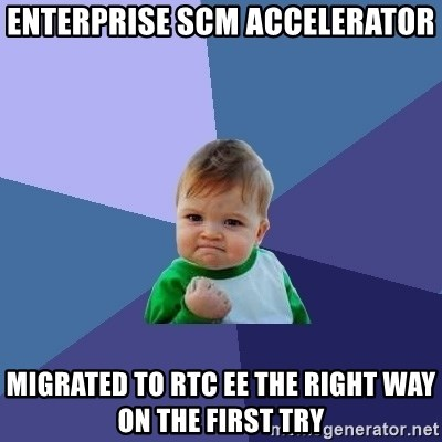 Success Kid - Enterprise SCM Accelerator Migrated to RTC EE the right way on the first try