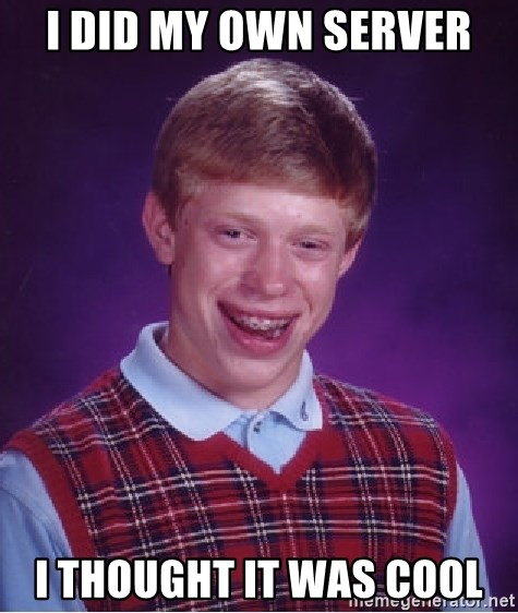 Bad Luck Brian - I did my own server i thought it was cool