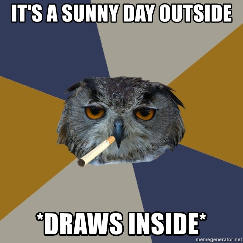 Art Student Owl - It's a sunny day outside *Draws inside*