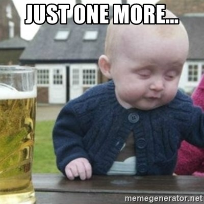 Bad Drunk Baby - JUST ONE MORE...