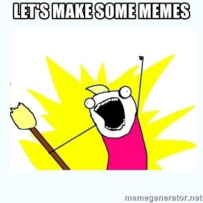 All the things - LET'S MAKE SOME MEMES