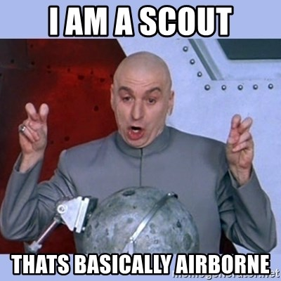 Dr Evil meme - I AM A SCOUT THATS BASICALLY AIRBORNE