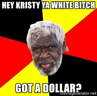 Abo - Hey kristy ya white bitch  got a dollar?