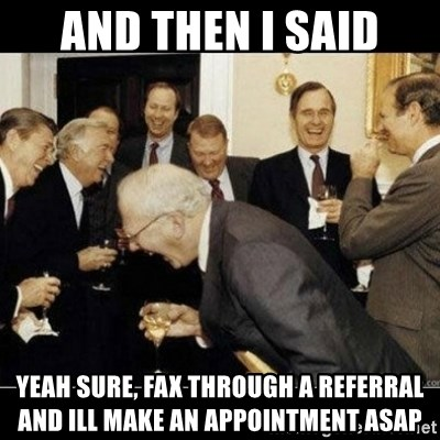 Laughing Professors - AND THEN I SAID YeAh sure, fax through a referral and ill make an appointment ASAP