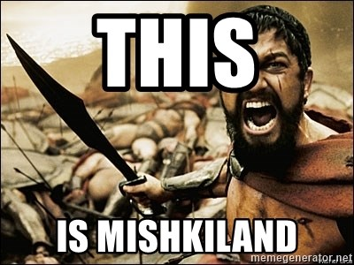 This Is Sparta Meme - this is mishkiland