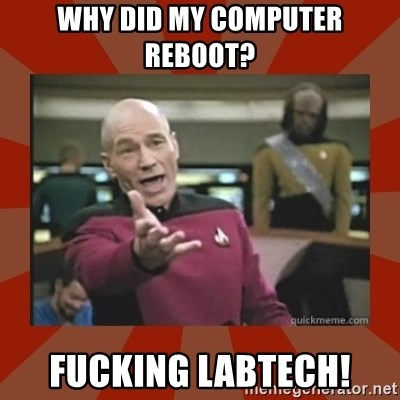 Annoyed Picard - Why did my computer reboot? Fucking Labtech!