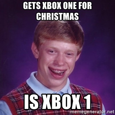 Bad Luck Brian - GETS XBOX ONE FOR cHRISTMAS IS XBOX 1