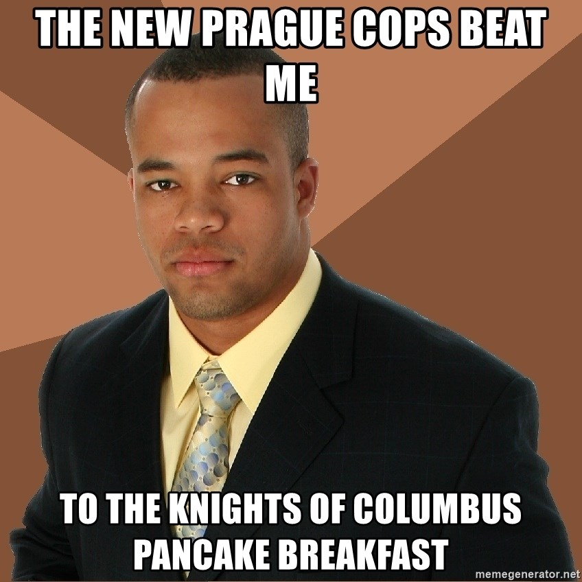 Successful Black Man - The new Prague copS beAt me To the knights of Columbus pancake breakfaSt