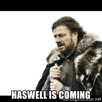 Winter is Coming -  Haswell is Coming