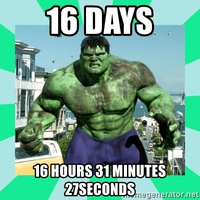 THe Incredible hulk - 16 DAYS 16 HOURS 31 MINUTES 27SECONDS