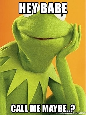 Kermit the frog - hey babe call me maybe..?