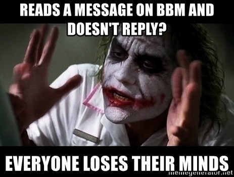 joker mind loss - READS A MESSAGE ON BBM AND DOESN'T REPLY? everyone loses their minds