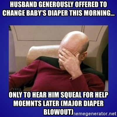 Picard facepalm  - Husband generously offered to change baby's diaper this morning... only to hear him squeal for help moemnts later (Major diaper blowout)