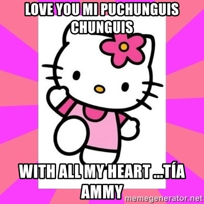 Hello Kitty - Love you mi puchunguis chunguis with all my heart ...Tía ammy