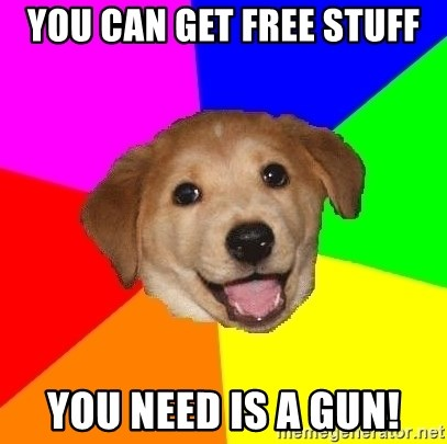 Advice Dog - you can get free stuff you need is a gun!