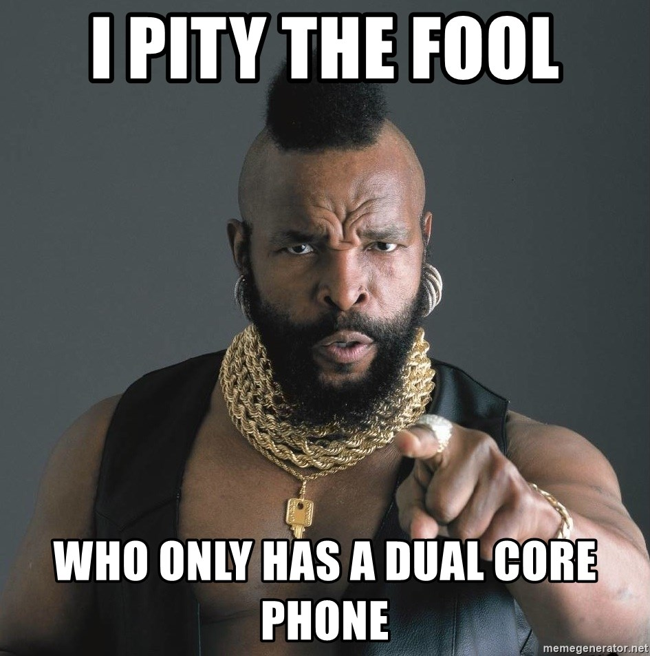 Mr T Fool - i pity the fool who only has a dual core phone