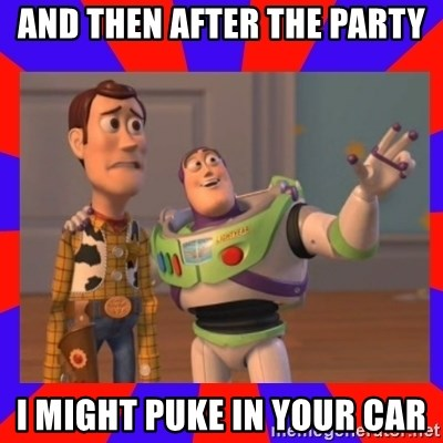 Everywhere - AND THEN AFTER THE PARTY I MIGHT PUKE IN YOUR CAR