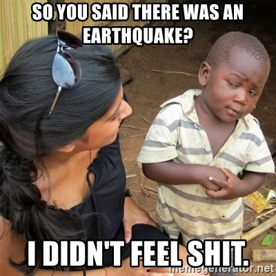 So You're Telling me - So you said there was an earthquake? I didn't feel shit.