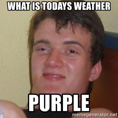 Stoner Stanley - WHAT IS TODAYS WEATHER PURPLE