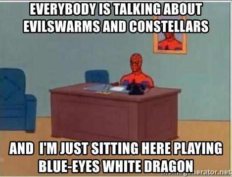 Spiderman Desk - EVERYBODY IS TALKING ABOUT EVILSWARMS AND CONSTELLARS And  I'm just sitting here playing Blue-eyes white dragon