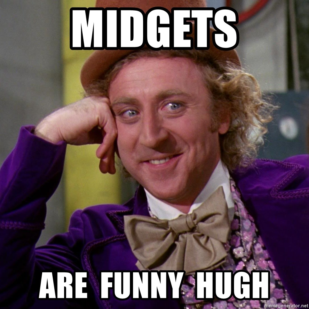 Willy Wonka - Midgets Are  funny  hugh