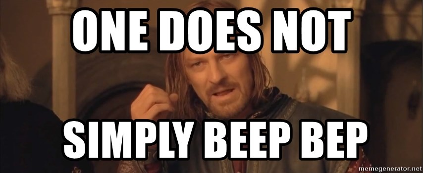 Aragorn - one does not  simply beep bep