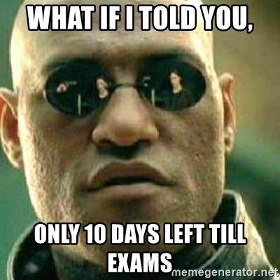 What If I Told You - what if i told you, only 10 days left till exams