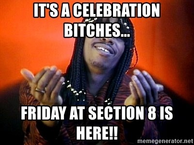 Rick James its friday - It's a celebration bitches... Friday at section 8 is here!!